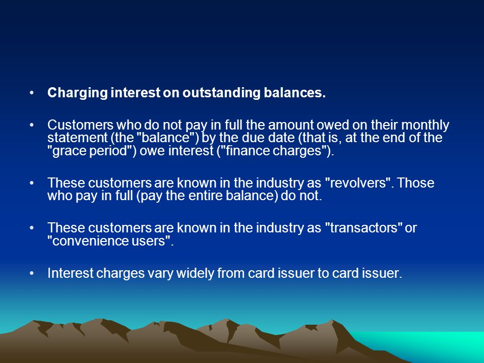 Charging interest on outstanding balances.