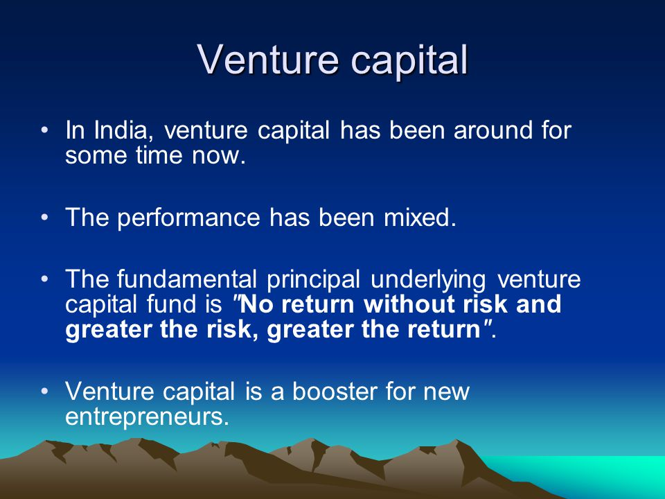 Venture capital In India, venture capital has been around for some time now. The performance has been mixed.
