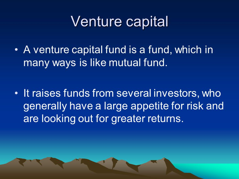 Venture capital A venture capital fund is a fund, which in many ways is like mutual fund.