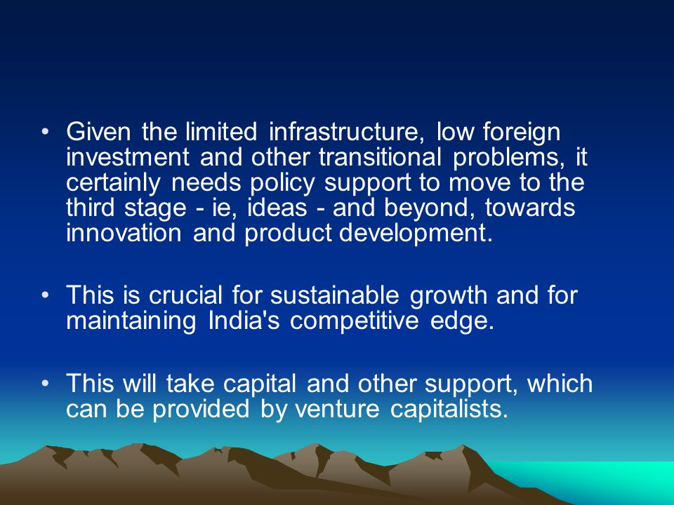 Given the limited infrastructure, low foreign investment and other transitional problems, it certainly needs policy support to move to the third stage - ie, ideas - and beyond, towards innovation and product development.