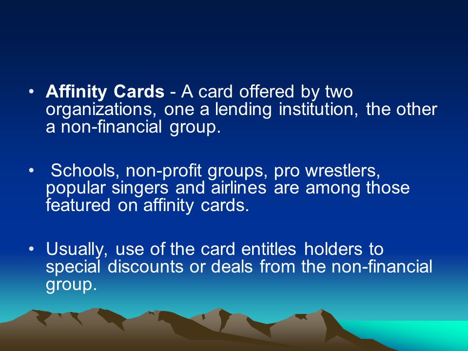 Affinity Cards - A card offered by two organizations, one a lending institution, the other a non-financial group.