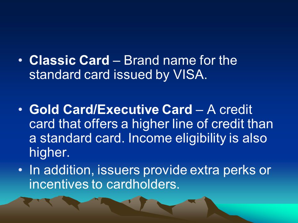 Classic Card – Brand name for the standard card issued by VISA.