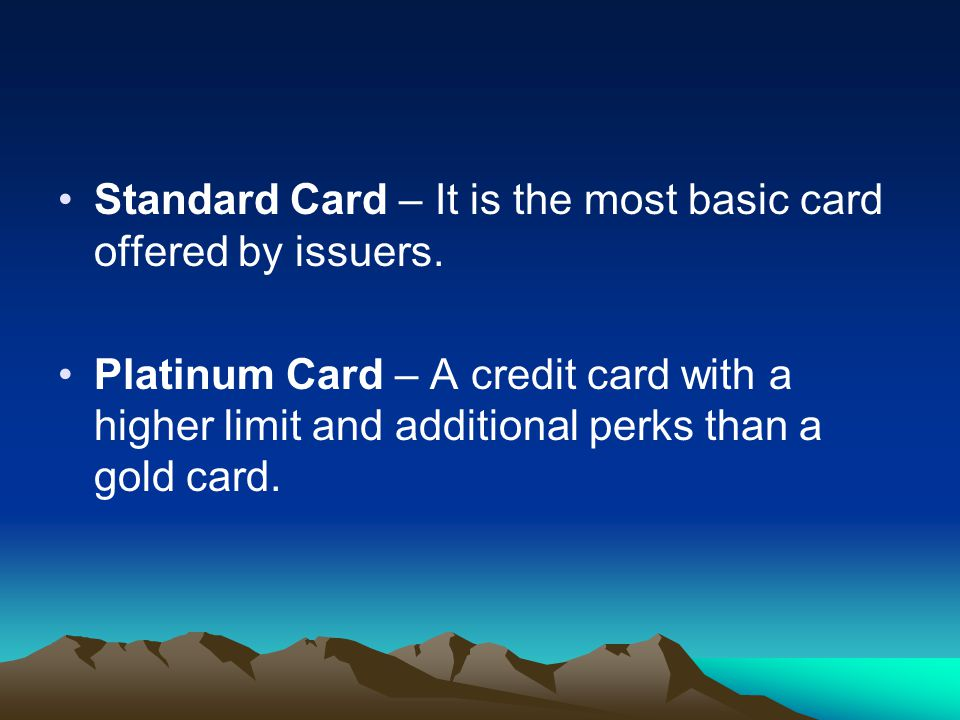 Standard Card – It is the most basic card offered by issuers.