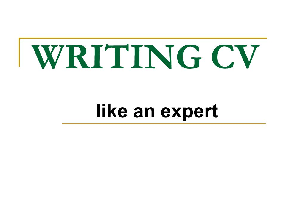 WRITING CV like an expert