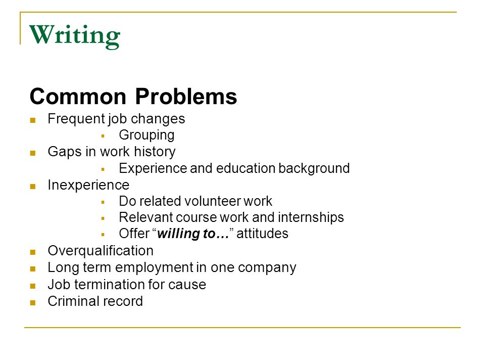Writing Common Problems Frequent job changes Gaps in work history