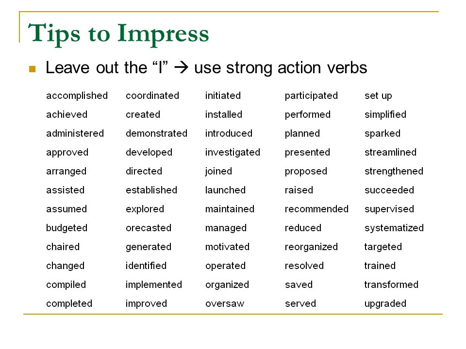 Tips to Impress Leave out the I  use strong action verbs