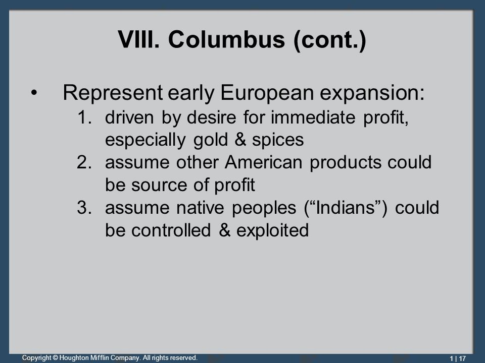 VIII. Columbus (cont.) Represent early European expansion:
