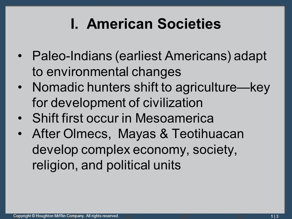 I. American Societies Paleo-Indians (earliest Americans) adapt to environmental changes.