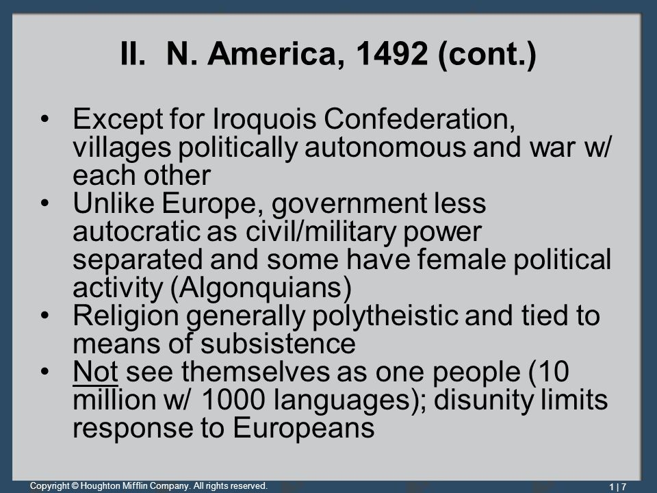 II. N. America, 1492 (cont.) Except for Iroquois Confederation, villages politically autonomous and war w/ each other.