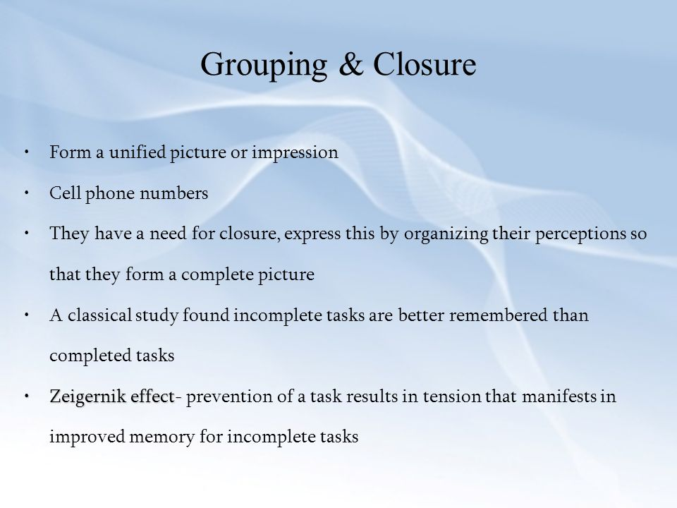 Grouping & Closure Form a unified picture or impression