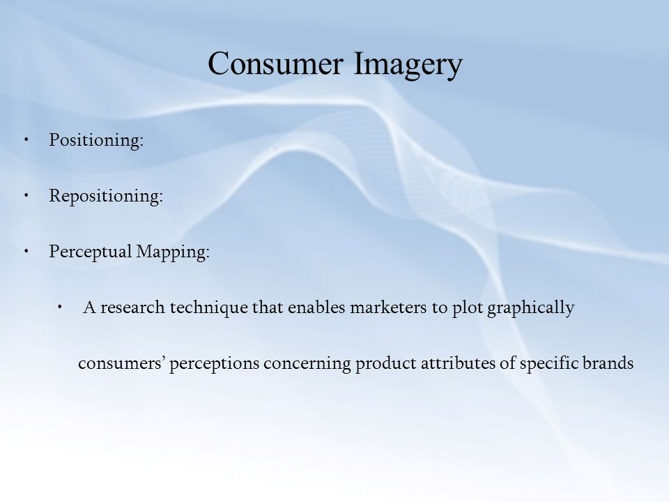 Consumer Imagery Positioning: Repositioning: Perceptual Mapping: