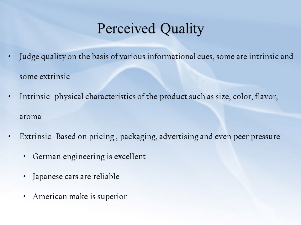 Perceived Quality Judge quality on the basis of various informational cues, some are intrinsic and some extrinsic.