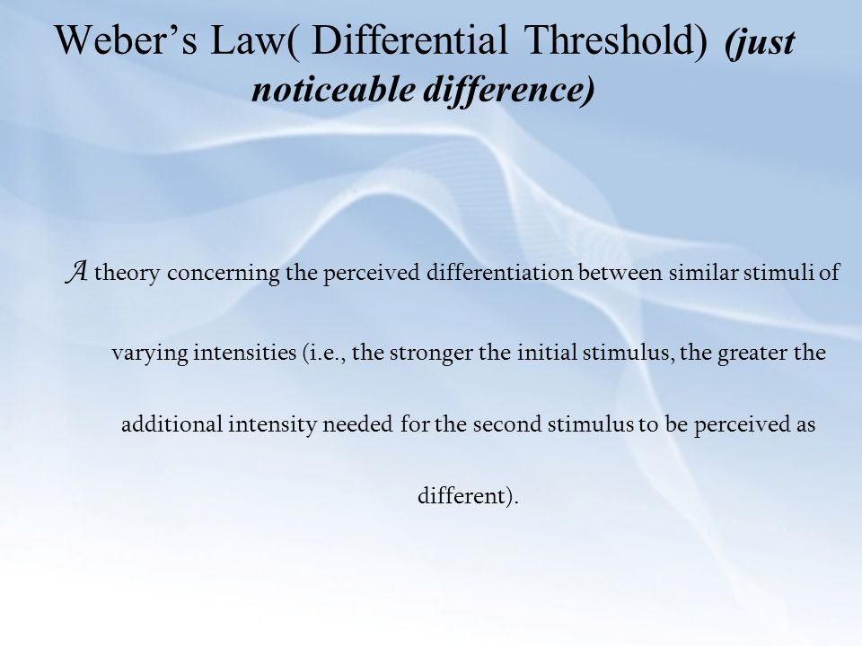 Weber's Law( Differential Threshold) (just noticeable difference)