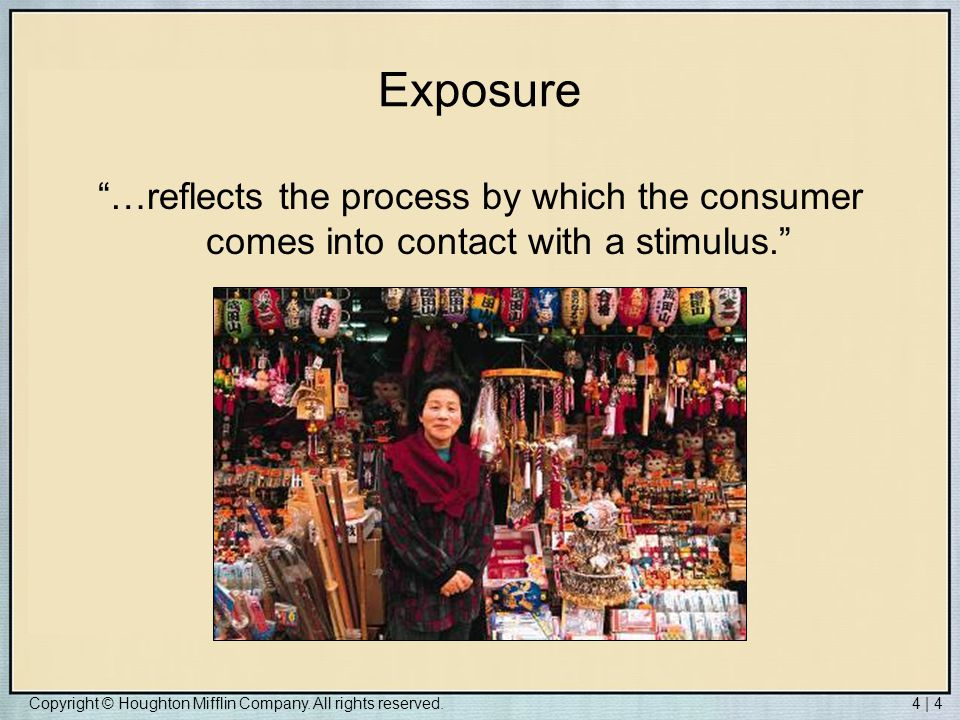 Exposure …reflects the process by which the consumer comes into contact with a stimulus.