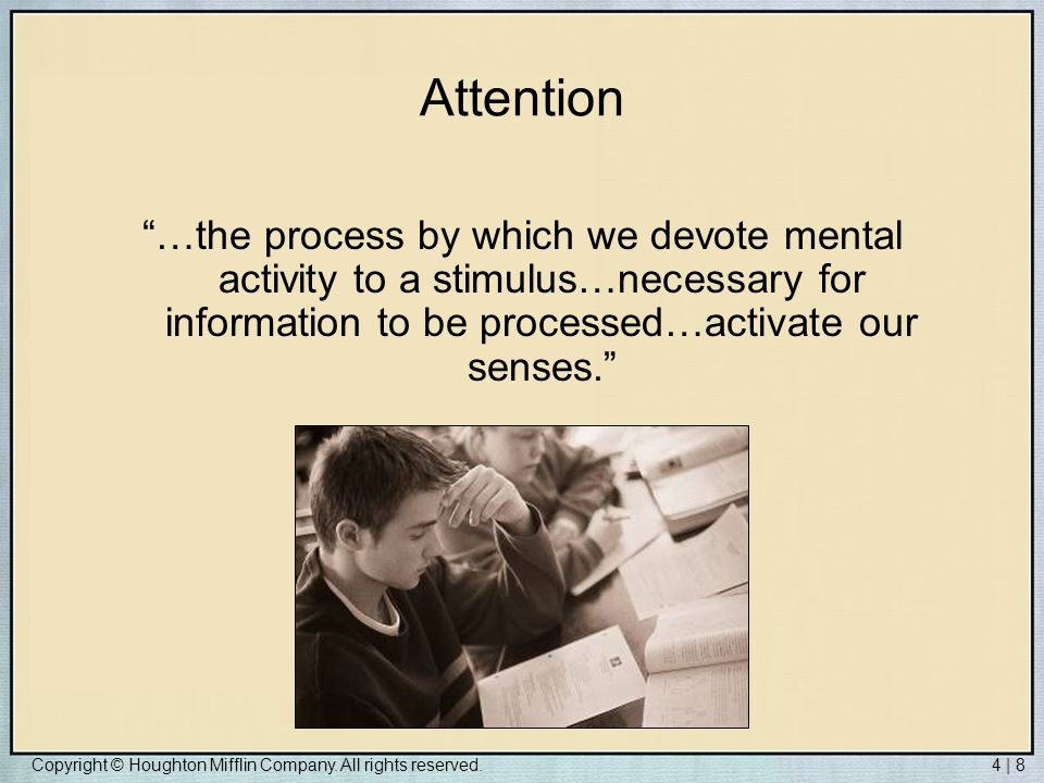 Attention …the process by which we devote mental activity to a stimulus…necessary for information to be processed…activate our senses.