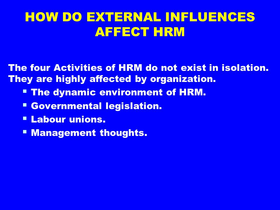 HOW DO EXTERNAL INFLUENCES AFFECT HRM