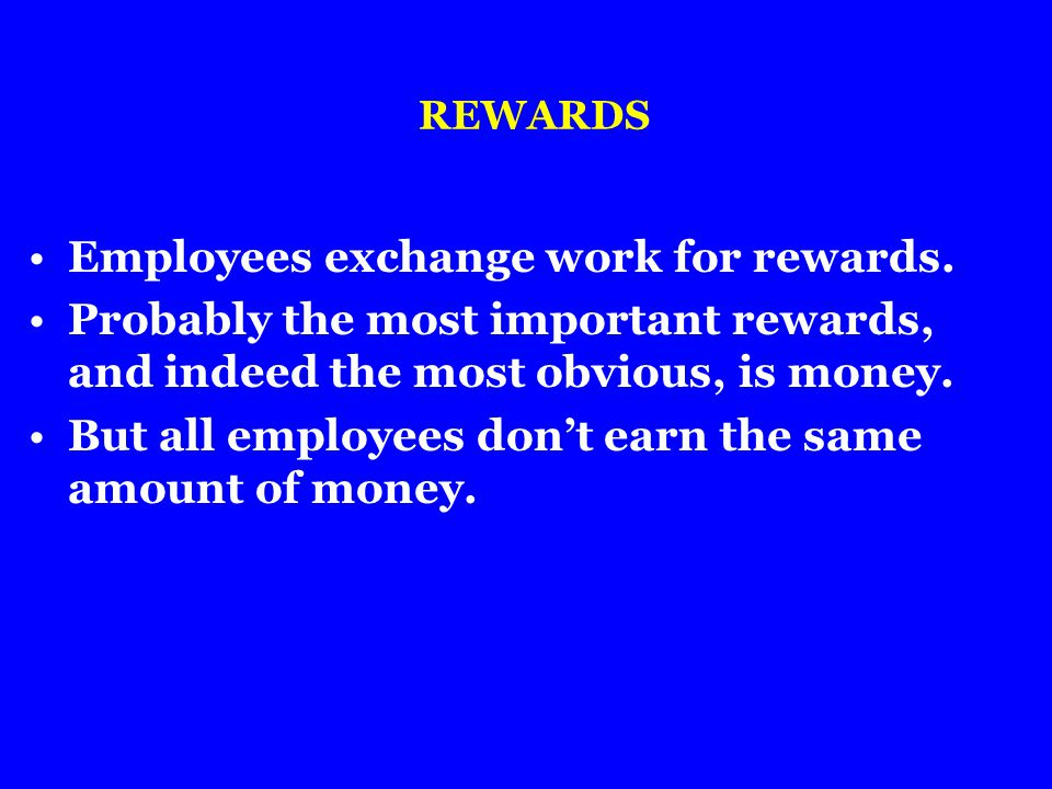 Employees exchange work for rewards.