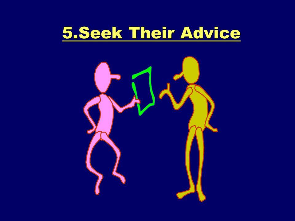 5.Seek Their Advice