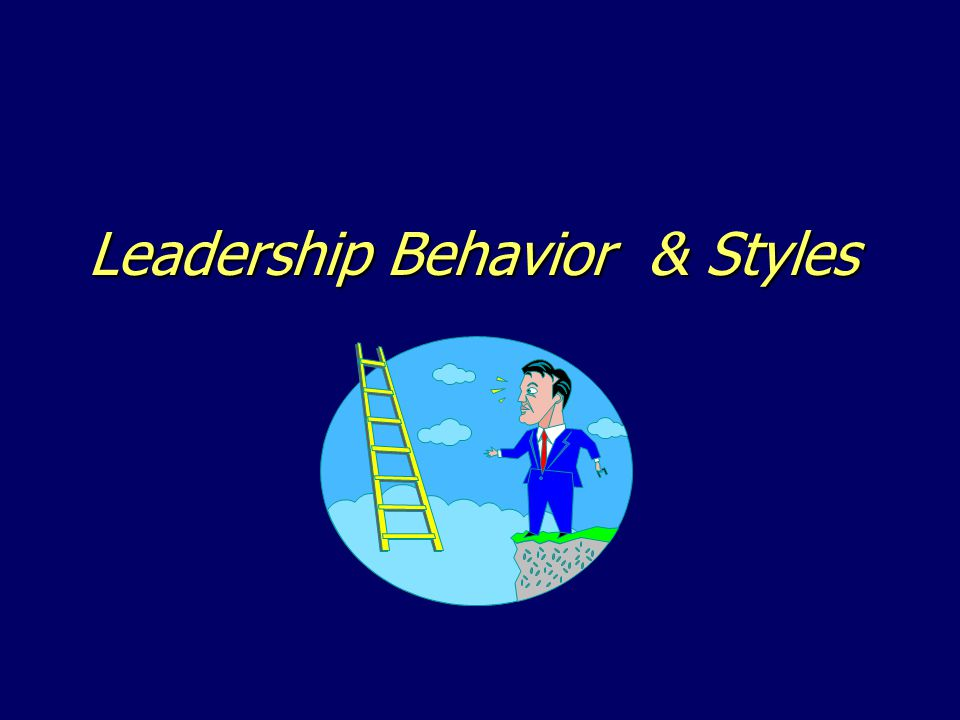 Leadership Behavior & Styles