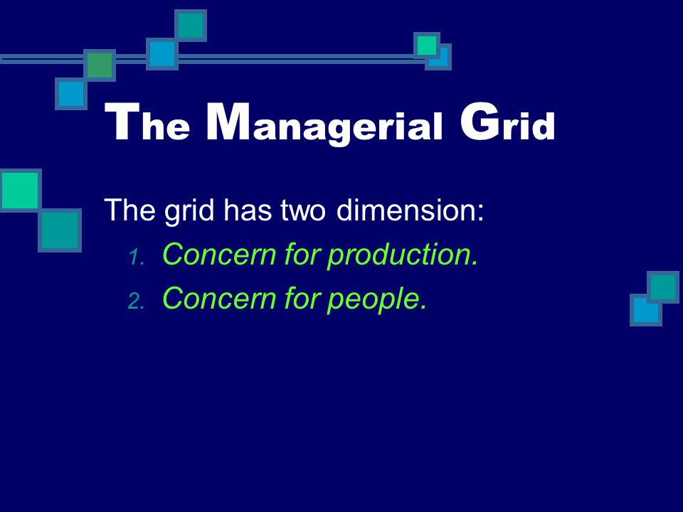 The Managerial Grid The grid has two dimension: