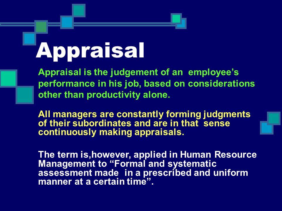 Appraisal Appraisal is the judgement of an employee's
