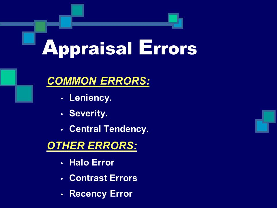 Appraisal Errors COMMON ERRORS: OTHER ERRORS: Leniency. Severity.