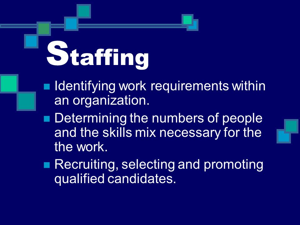 Staffing Identifying work requirements within an organization.
