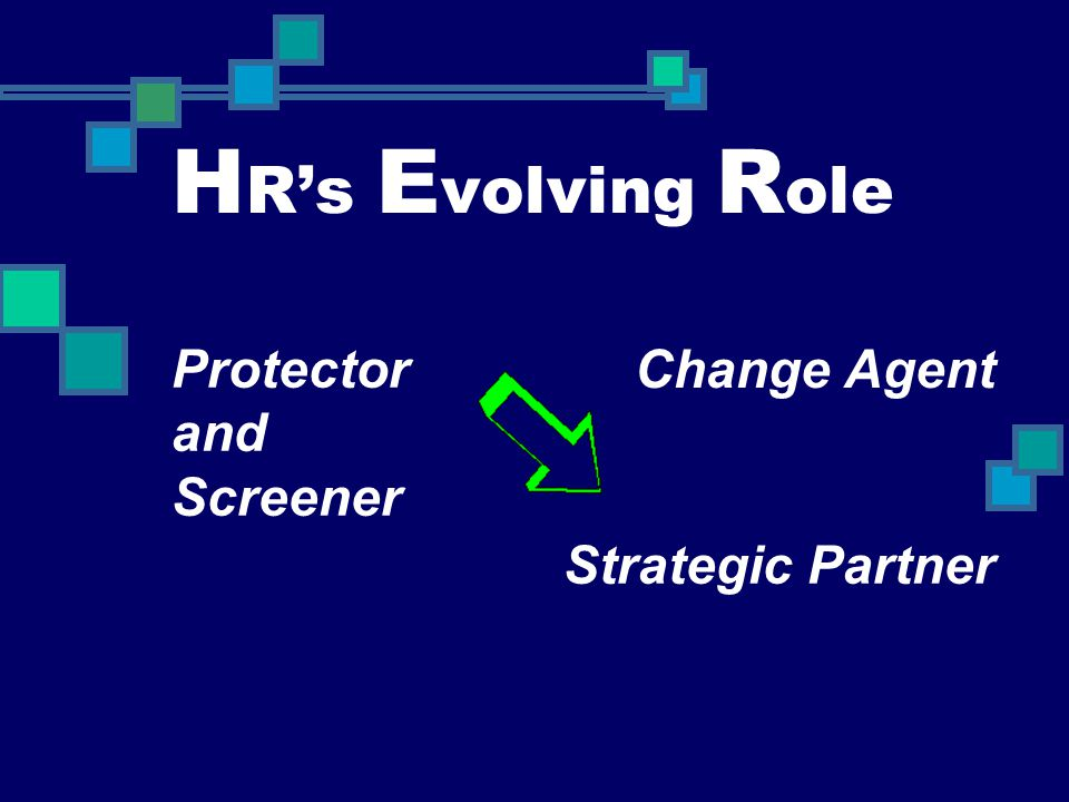 HR's Evolving Role Protector and Screener Change Agent