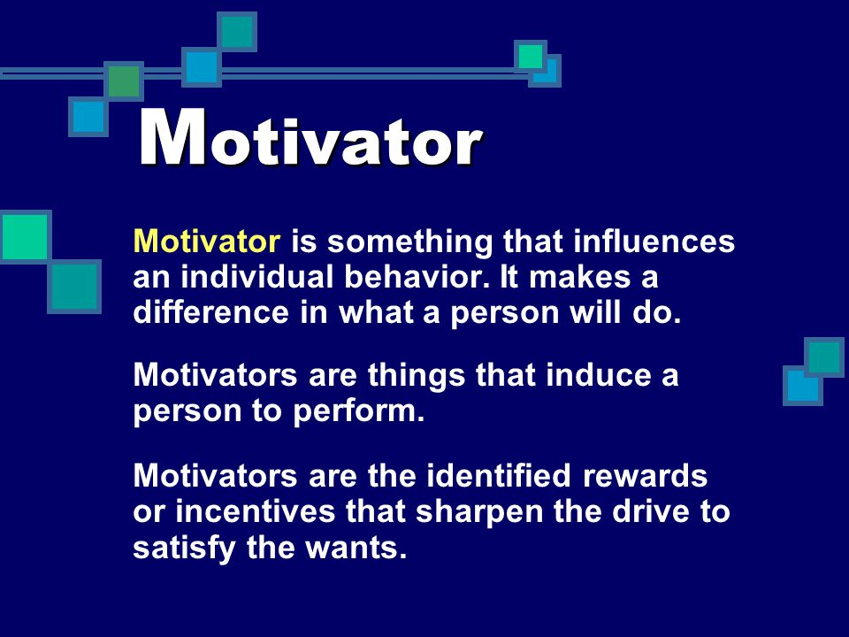 Motivator Motivator is something that influences an individual behavior. It makes a difference in what a person will do.