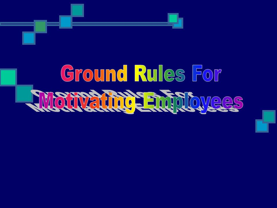 Ground Rules For Motivating Employees