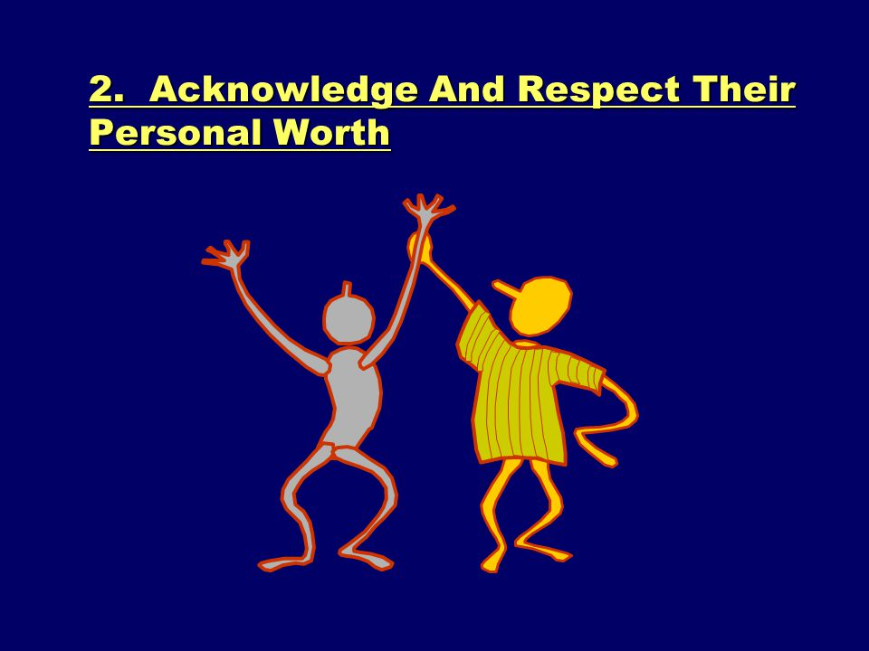 2. Acknowledge And Respect Their Personal Worth