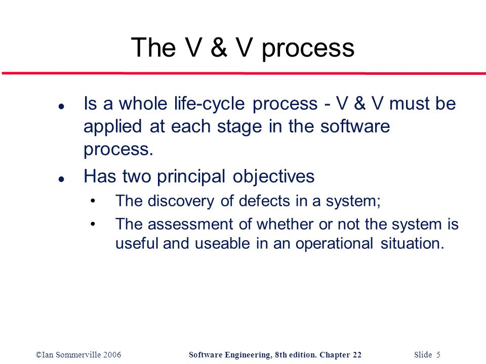 The V & V process Is a whole life-cycle process - V & V must be applied at each stage in the software process.