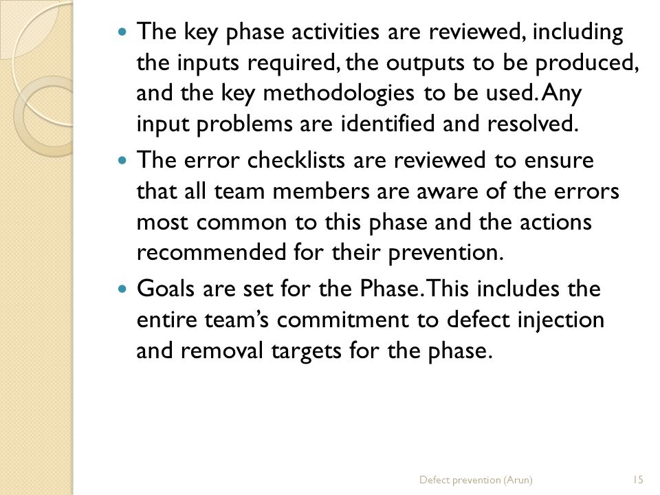 The key phase activities are reviewed, including the inputs required, the outputs to be produced, and the key methodologies to be used. Any input problems are identified and resolved.