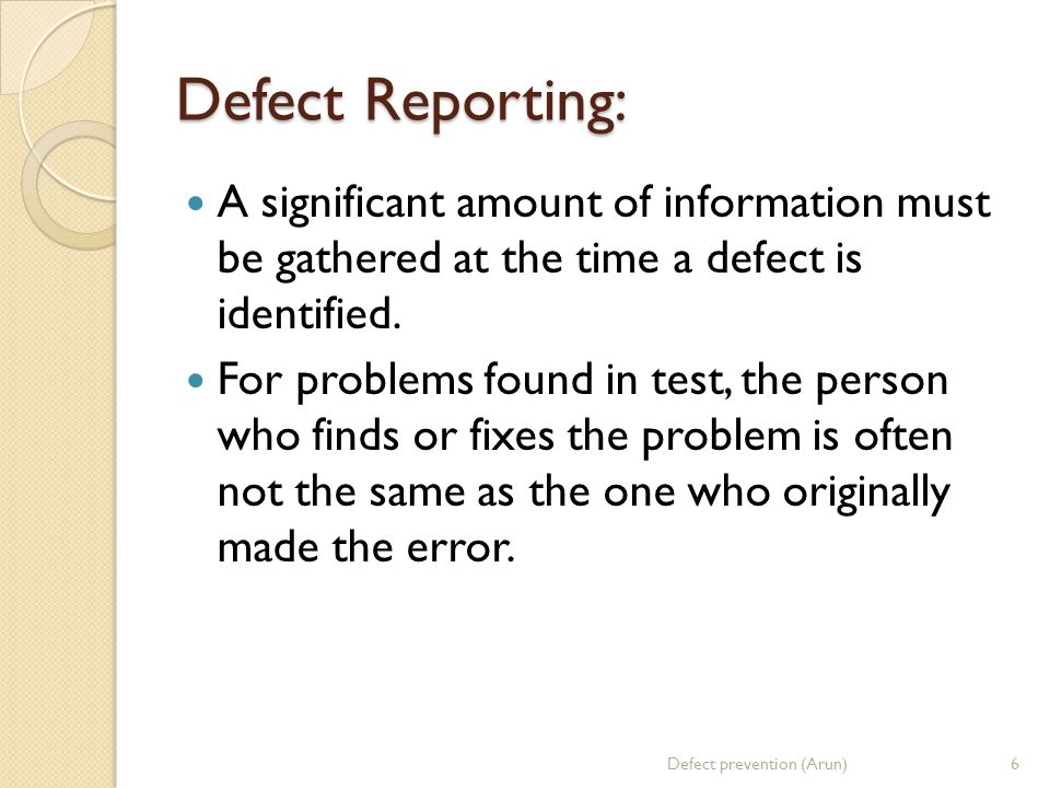 Defect Reporting: A significant amount of information must be gathered at the time a defect is identified.