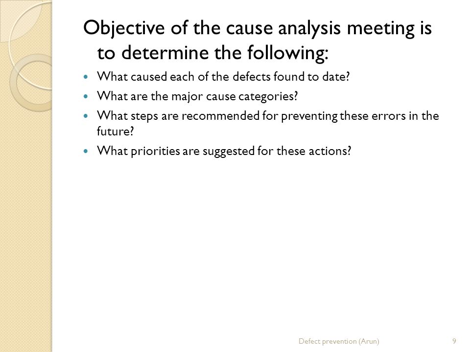 Objective of the cause analysis meeting is to determine the following: