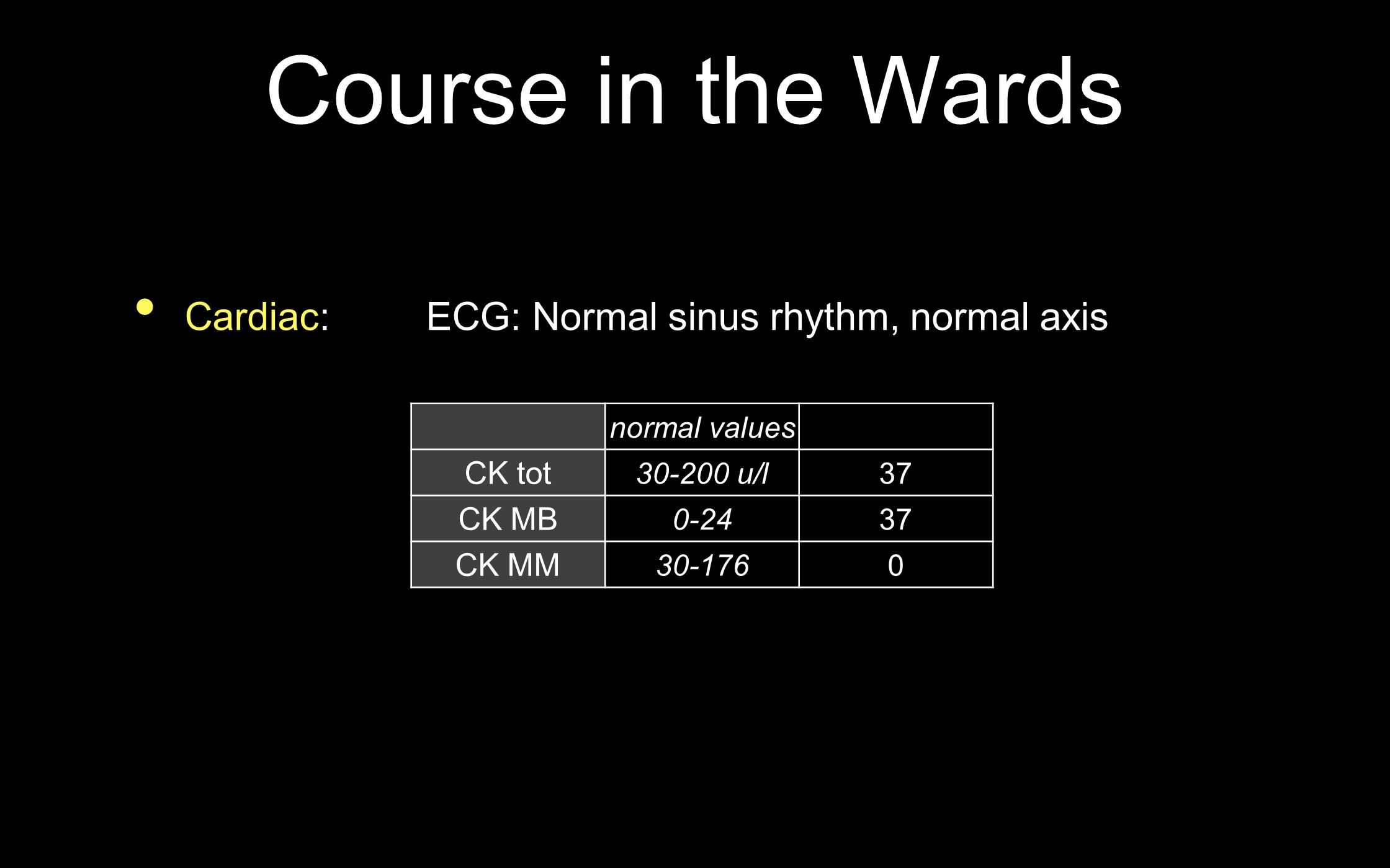 Course in the Wards Cardiac: ECG: Normal sinus rhythm, normal axis