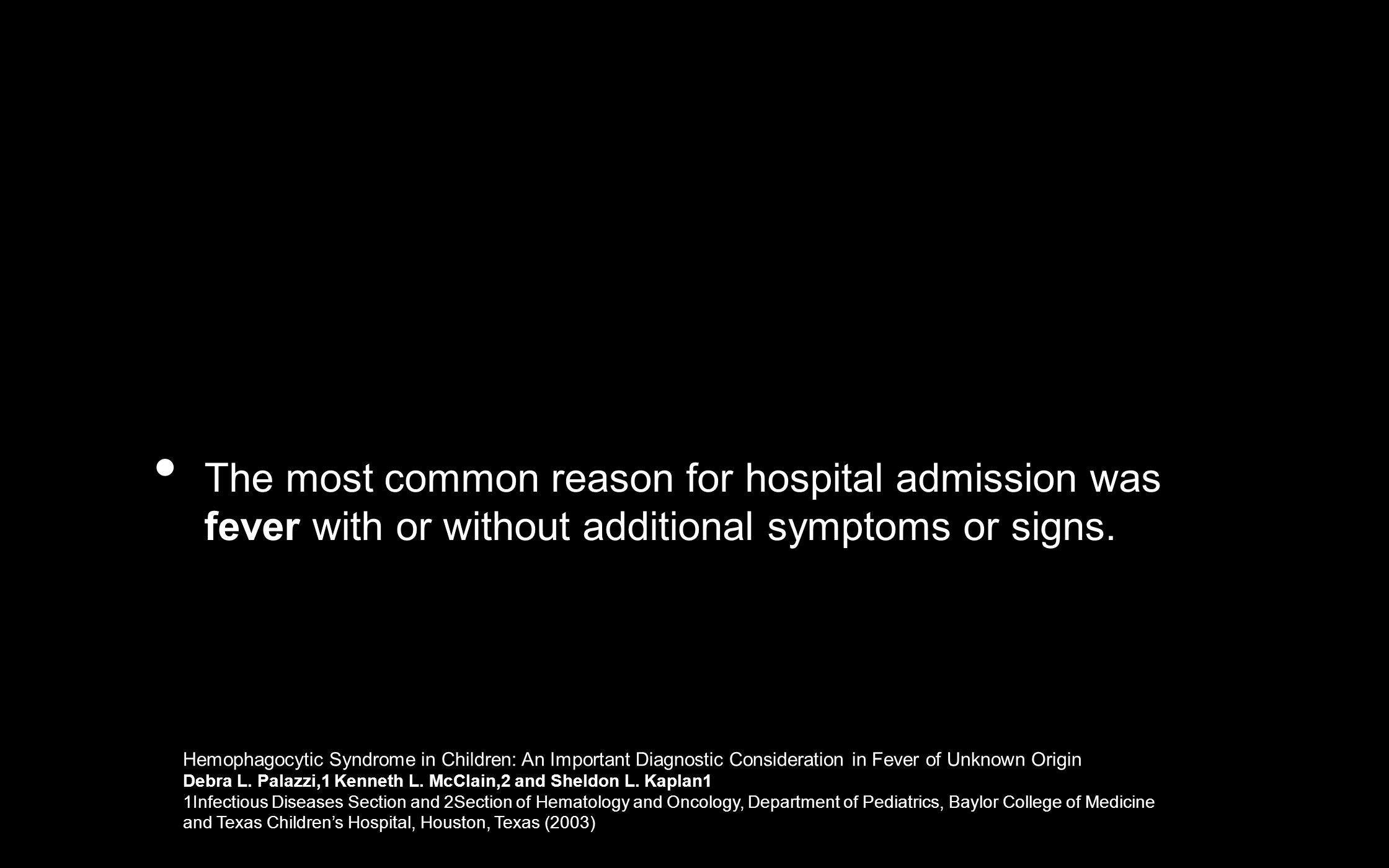 The most common reason for hospital admission was fever with or without additional symptoms or signs.