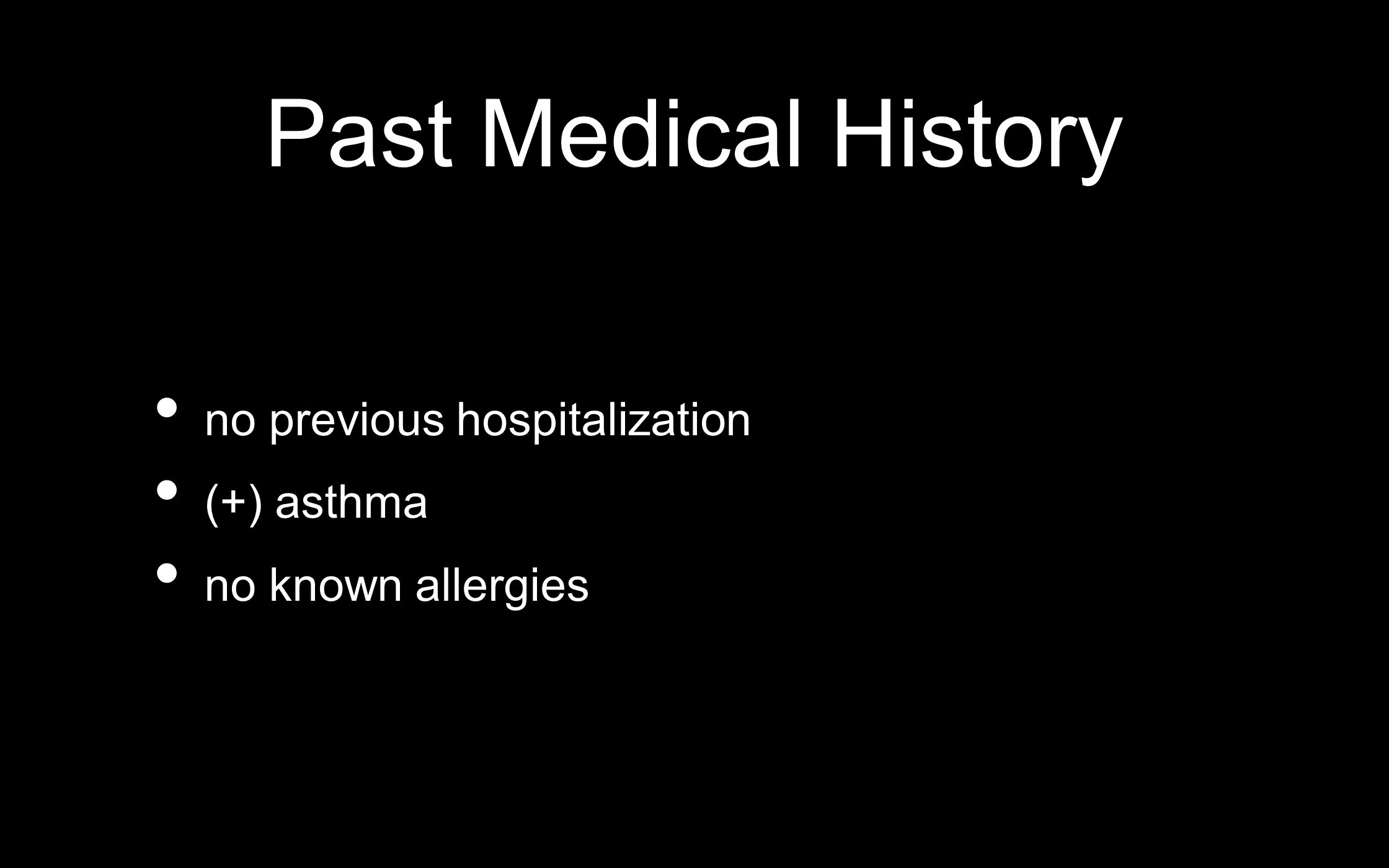 Past Medical History no previous hospitalization (+) asthma