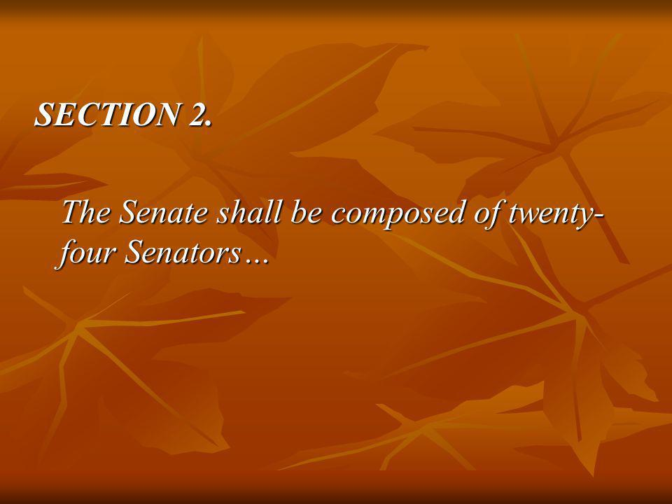 SECTION 2. The Senate shall be composed of twenty-four Senators…
