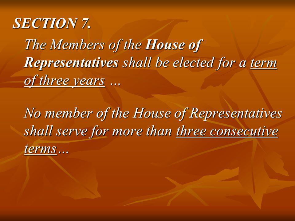 SECTION 7. The Members of the House of Representatives shall be elected for a term of three years …