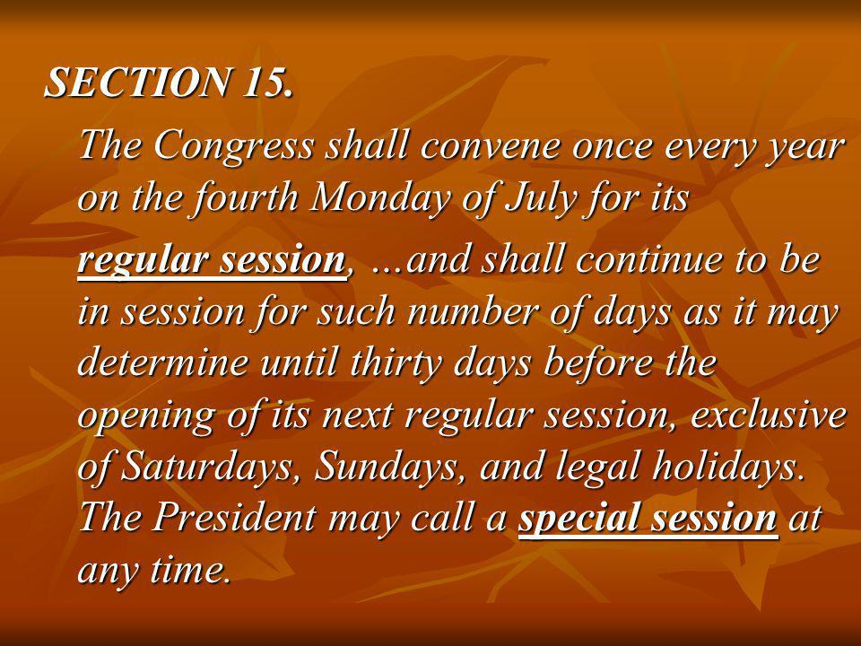 SECTION 15. The Congress shall convene once every year on the fourth Monday of July for its.