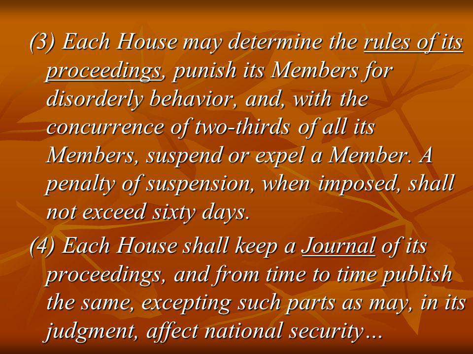 (3) Each House may determine the rules of its proceedings, punish its Members for disorderly behavior, and, with the concurrence of two-thirds of all its Members, suspend or expel a Member. A penalty of suspension, when imposed, shall not exceed sixty days.