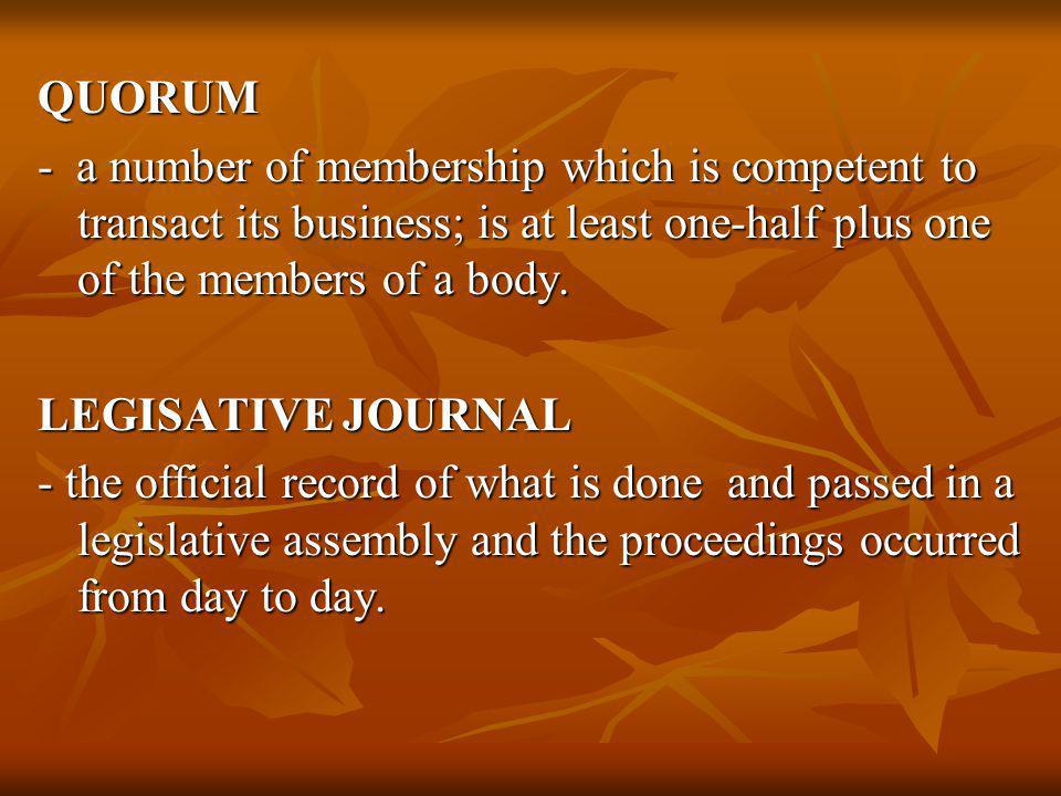 QUORUM - a number of membership which is competent to transact its business; is at least one-half plus one of the members of a body.