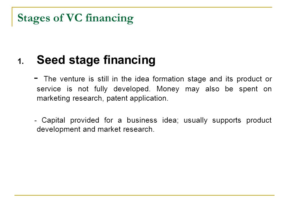Stages of VC financing Seed stage financing