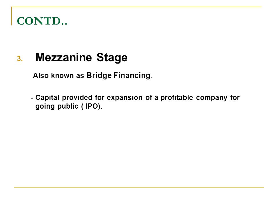 Also known as Bridge Financing.