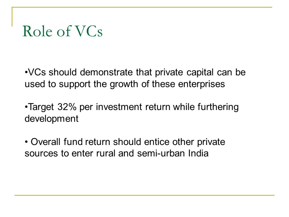 Role of VCs VCs should demonstrate that private capital can be used to support the growth of these enterprises.
