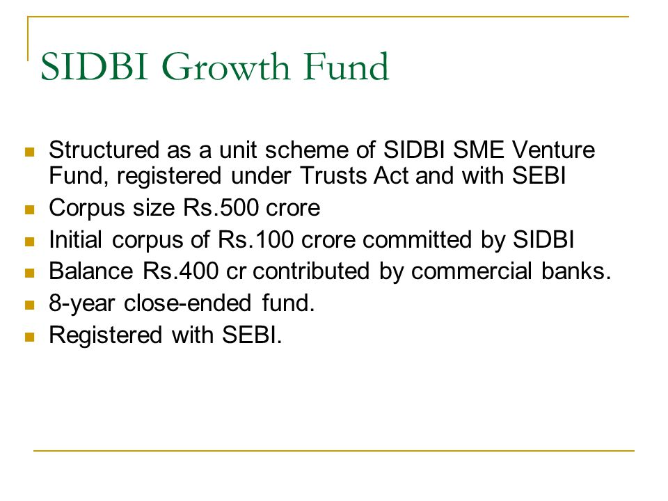 SIDBI Growth Fund Structured as a unit scheme of SIDBI SME Venture Fund, registered under Trusts Act and with SEBI.