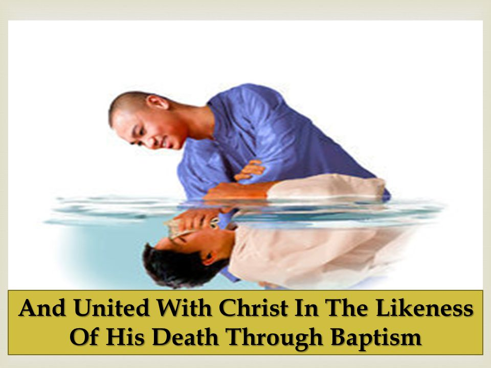 And United With Christ In The Likeness Of His Death Through Baptism