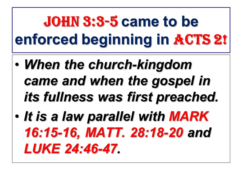 John 3:3-5 came to be enforced beginning in acts 2!