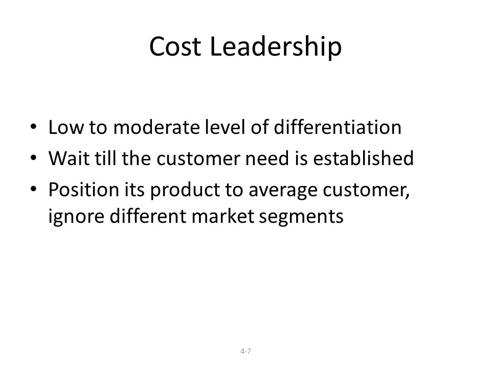 Cost Leadership Low to moderate level of differentiation